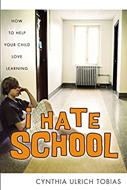 I Hate School: How to Help Your Child Love Learning 9780310245773
