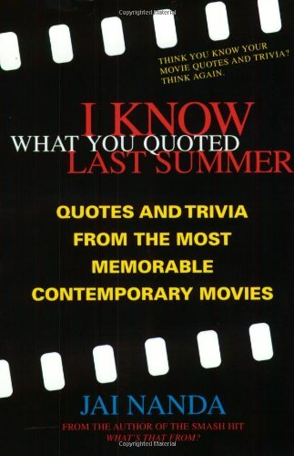 I Know What You Quoted Last Summer: Quotes and Trivia from the Most Memorable Contemporary Movies 9780312281748