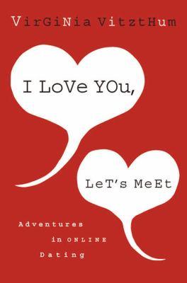 I Love You, Let's Meet: Adventures in Online Dating 9780316021241