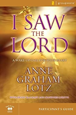 I Saw the Lord Participant's Guide: A Wake-Up Call for Your Heart 9780310275206