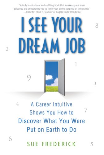 I See Your Dream Job: A Career Intuitive Shows You How to Discover What You Were Put on Earth to Do 9780312554217