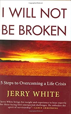 I Will Not Be Broken: Five Steps to Overcoming a Life Crisis 9780312368951