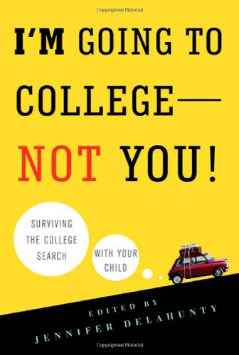 I'm Going to College--Not You!: Surviving the College Search with Your Child 9780312607296