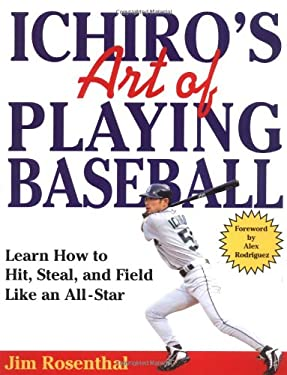 Ichiro's Art of Playing Baseball: Learn How to Hit, Steal, and Field Like an All-Star 9780312358310