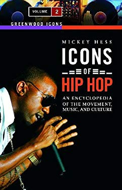 Icons of Hip Hop: An Encyclopedia of the Movement, Music, and Culture, Volume 2 9780313339042