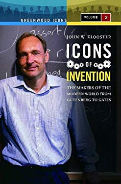 Icons of Invention: The Makers of the Modern World from Gutenberg to Gates, Volume 2 9780313347474