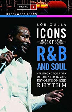 Icons of R&B and Soul: An Encyclopedia of the Artists Who Revolutionized Rhythm, Volume 1 9780313340451