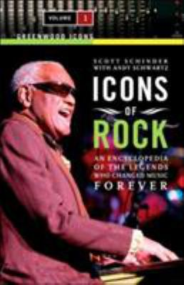 Icons of Rock [Two Volumes] [2 Volumes]: An Encyclopedia of the Legends Who Changed Music Forever