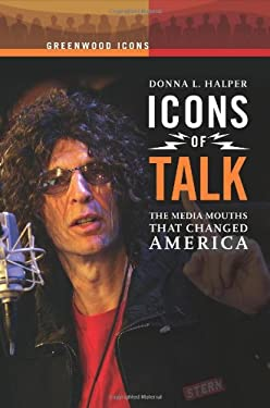 Icons of Talk: The Media Mouths That Changed America 9780313343810