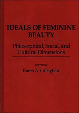 Ideals of Feminine Beauty: Philosophical, Social, and Cultural Dimensions 9780313261367