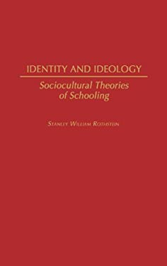 Identity and Ideology: Sociocultural Theories of Schooling 9780313277443