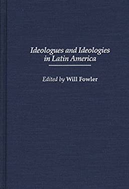 Ideologues and Ideologies in Latin America 9780313300639