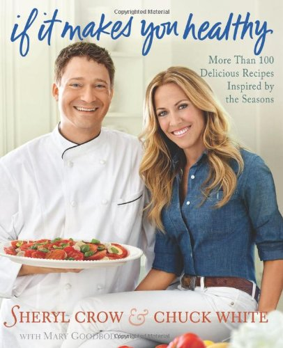 If It Makes You Healthy: More Than 100 Delicious Recipes Inspired by the Seasons 9780312658953