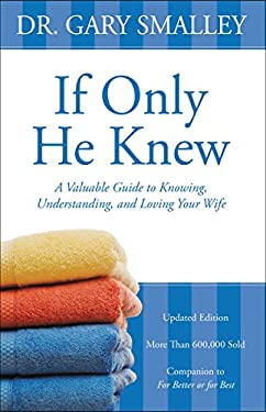 If Only He Knew: A Valuable Guide to Knowing, Understanding, and Loving Your Wife 9780310328384