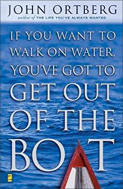 If You Want to Walk on Water, You've Got to Get Out of the Boat 9780310228639
