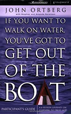 If You Want to Walk on Water, You've Got to Get Out of the Boat Participant's Guide: A 6-Session Journey on Learning to Trust God 9780310250562