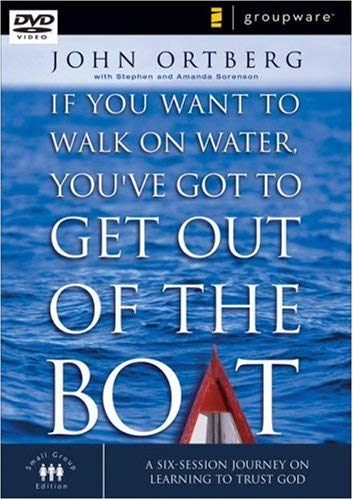 If You Want to Walk on Water, You've Got to Get Out of the Boat: A Six Session Journey on Learning to Trust God 9780310261803