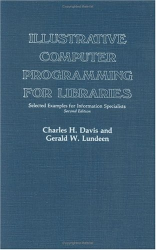Illustrative Computer Programming for Libraries: Selected Examples for Information Specialists 9780313221514