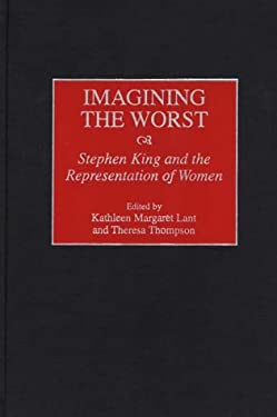 Imagining the Worst: Stephen King and the Representation of Women 9780313302329