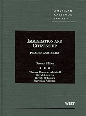 Aleinikoff, Martin, Motomura, and Fullerton's Immigration and Citizenship, Process and Policy, 7th 9780314267092