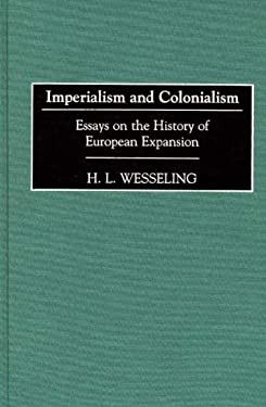 Imperialism and Colonialism: Essays on the History of European Expansion 9780313304316