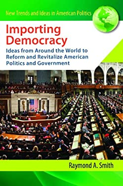 Importing Democracy: Ideas from Around the World to Reform and Revitalize American Politics and Government 9780313363375