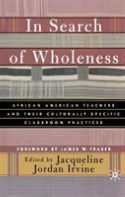 In Search of Wholeness: African American Teachers and Their Culturally Specific Classroom Practices 9780312294625