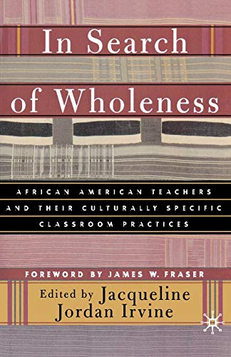 In Search of Wholeness: African American Teachers and Their Culturally Specific Classroom Practices 9780312295615