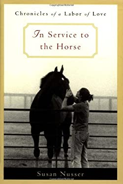 In Service to the Horse: Chronicles of a Labor of Love 9780316806312