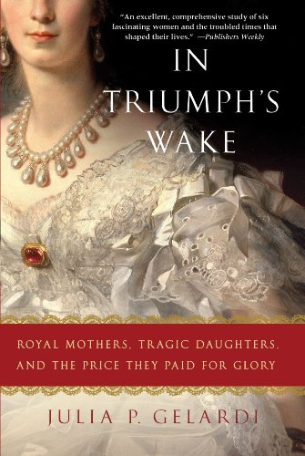In Triumph's Wake: Royal Mothers, Tragic Daughters, and the Price They Paid for Glory 9780312586034