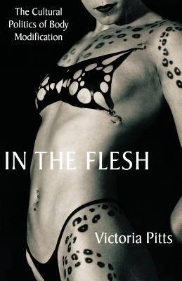 In the Flesh: The Cultural Politics of Body Modification 9780312293116