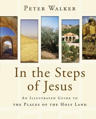 In the Steps of Jesus: An Illustrated Guide to the Places of the Holy Land 9780310276470