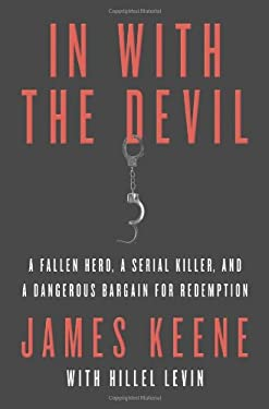 In with the Devil: A Fallen Hero, a Serial Killer, and a Dangerous Bargain for Redemption 9780312551032