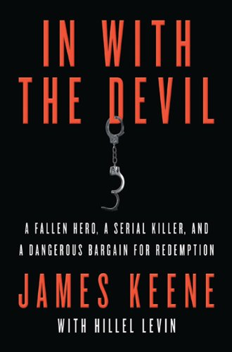 In with the Devil: A Fallen Hero, a Serial Killer, and a Dangerous Bargain for Redemption 9780312616946