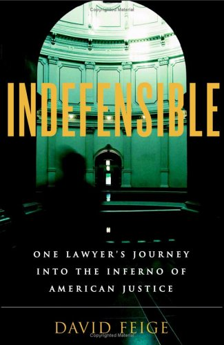 Indefensible: One Lawyer's Journey Into the Inferno of American Justice 9780316156233