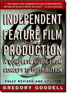 Independent Feature Film Production: A Complete Guide from Concept Through Distribution 9780312181178