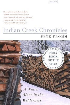 Indian Creek Chronicles: A Winter Alone in the Wilderness 9780312422721