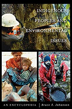 Indigenous Peoples and Environmental Issues: An Encyclopedia 9780313323980