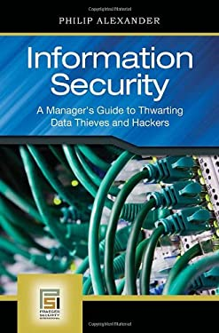 Information Security: A Manager's Guide to Thwarting Data Thieves and Hackers 9780313345586