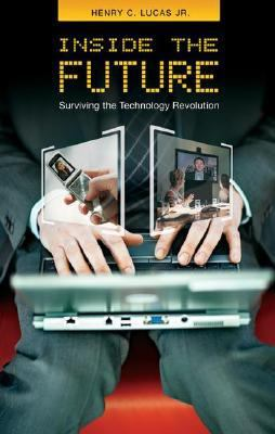 Inside the Future: Surviving the Technology Revolution 9780313348266