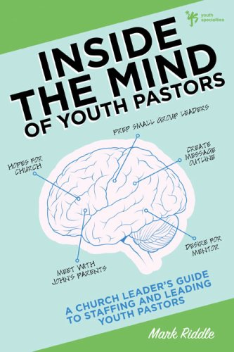 Inside the Mind of Youth Pastors: A Church Leader's Guide to Staffing and Leading Youth Pastors 9780310283652