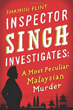 Inspector Singh Investigates: A Most Peculiar Malaysian Murder 9780312596972