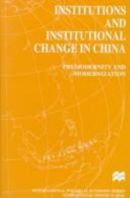 Institutions and Institutional Change in China: Premodernity and Modernization 9780312213602
