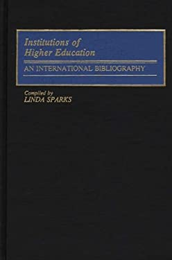 Institutions of Higher Education: An International Bibliography 9780313266867