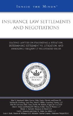 Insurance Law Settlements and Negotiations: Leading Lawyers on Evaluating the Situation, Determining Settlements Vs. Litigation, and Analyzing Frequen 9780314979650