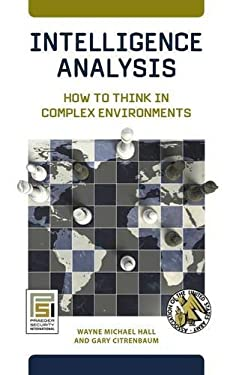 Intelligence Analysis: How to Think in Complex Environments 9780313382659