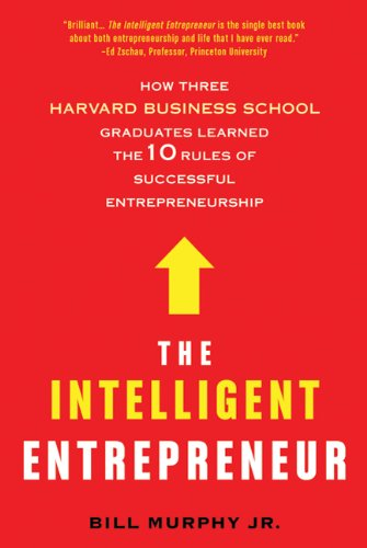 The Intelligent Entrepreneur: How Three Harvard Business School Graduates Learned the 10 Rules of Successful Entrepreneurship 9780312611750