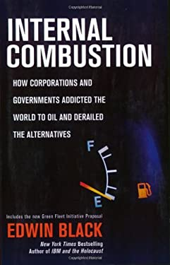 Internal Combustion: How Corporations and Governments Addicted the World to Oil and Derailed the Alternatives 9780312359089