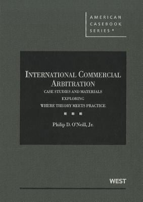International Commercial Arbitration: Case Studies and Materials Exploring Where Theory Meets Practice 9780314275851