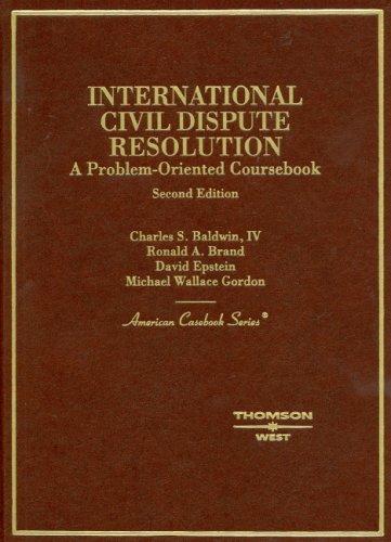 International Civil Dispute Resolution: A Problem-Oriented Coursebook 9780314187925